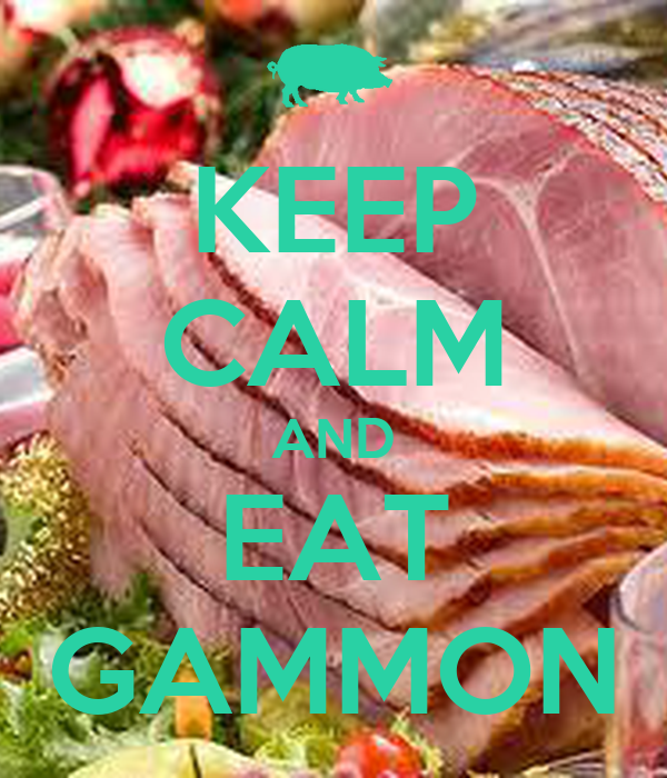 KEEP CALM AND EAT GAMMON