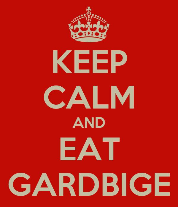 KEEP CALM AND EAT GARDBIGE