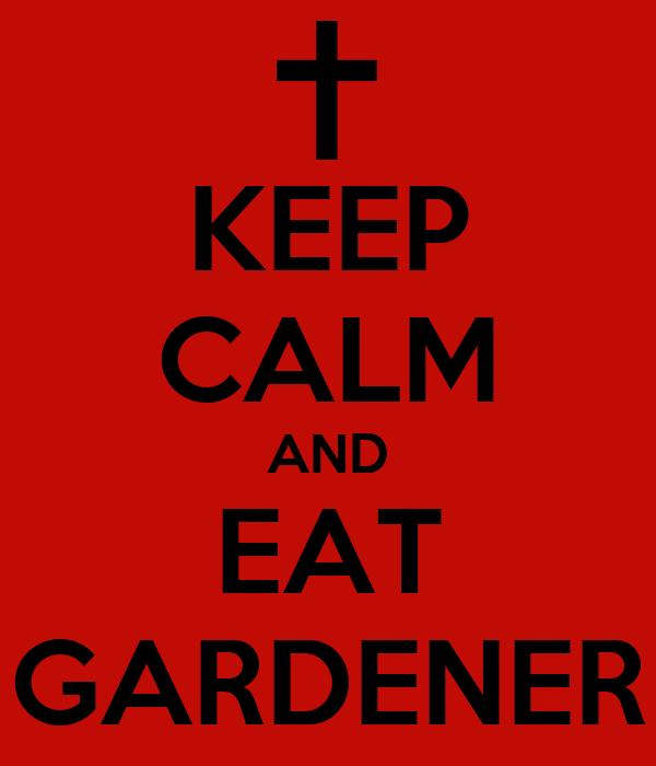 KEEP CALM AND EAT GARDENER
