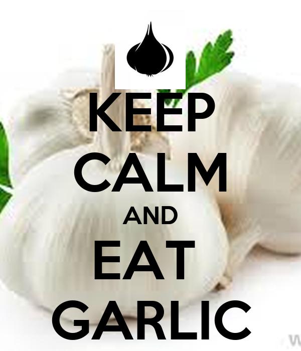 KEEP CALM AND EAT  GARLIC