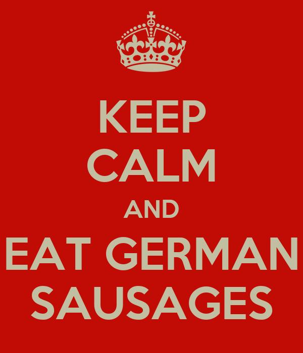 KEEP CALM AND EAT GERMAN SAUSAGES