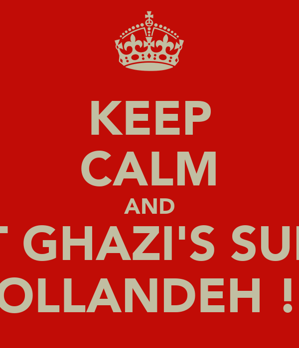 KEEP CALM AND EAT GHAZI'S SUPER HOLLANDEH !!!