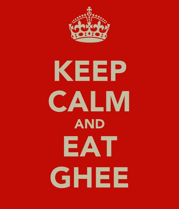 KEEP CALM AND EAT GHEE