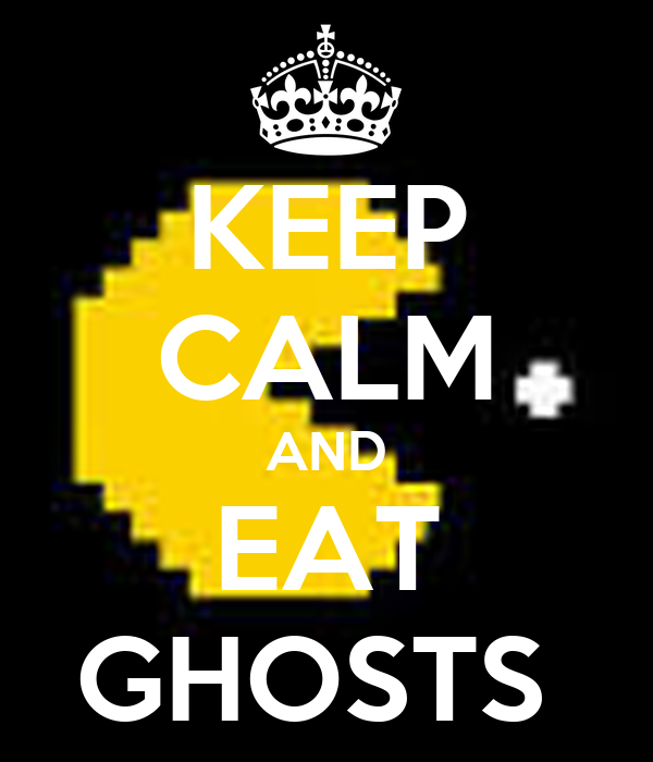 KEEP CALM AND EAT GHOSTS