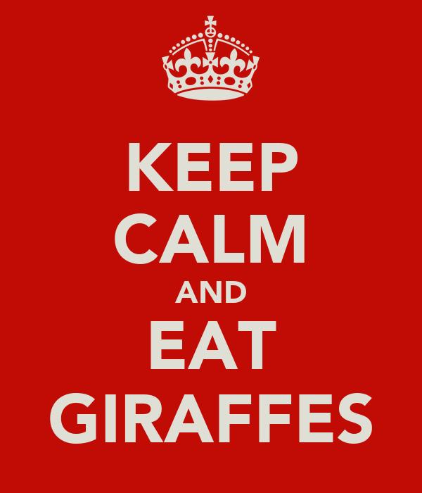 KEEP CALM AND EAT GIRAFFES