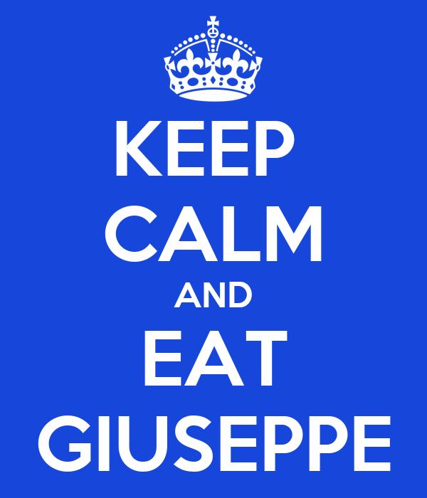 KEEP  CALM AND EAT GIUSEPPE