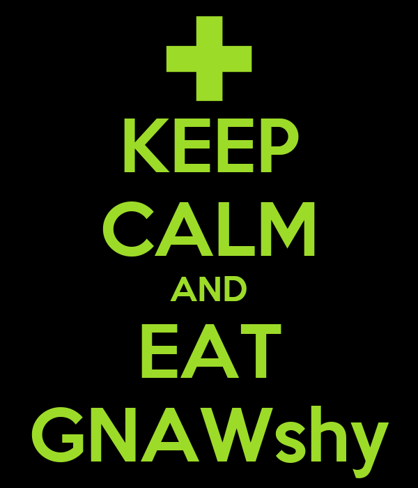 KEEP CALM AND EAT GNAWshy