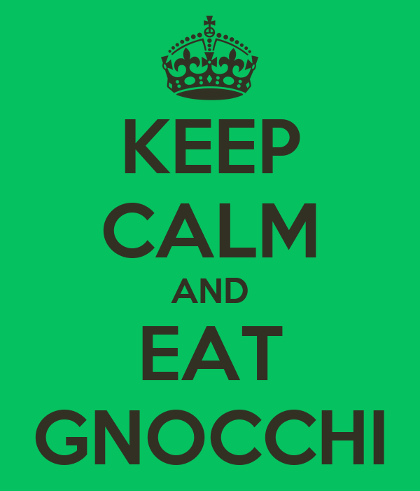 KEEP CALM AND EAT GNOCCHI