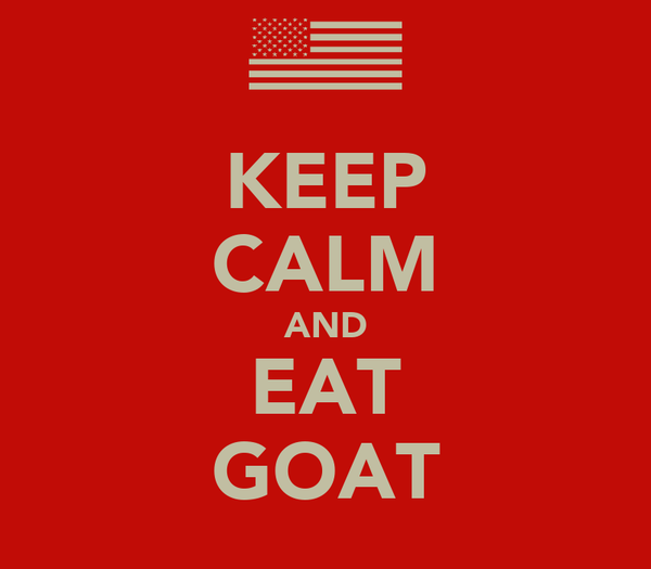 KEEP CALM AND EAT GOAT