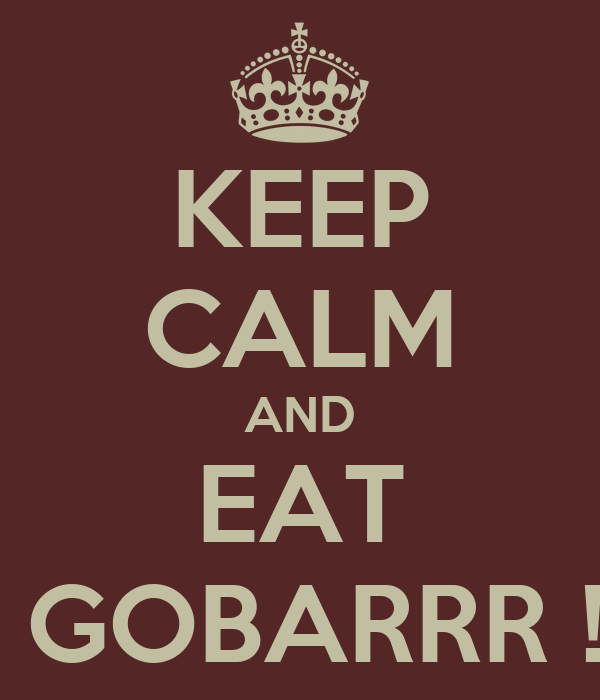 KEEP CALM AND EAT  GOBARRR !