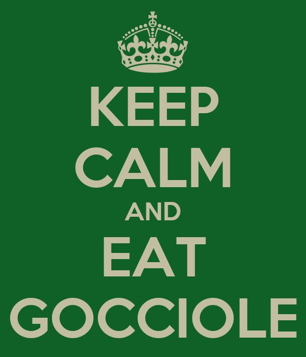 KEEP CALM AND EAT GOCCIOLE