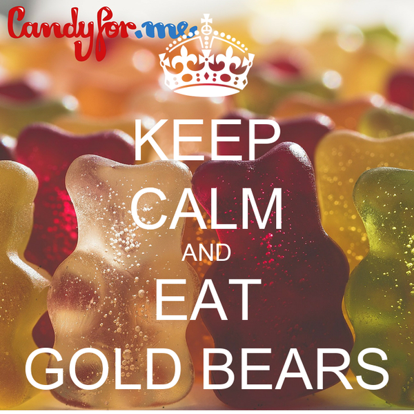KEEP CALM AND EAT GOLD BEARS