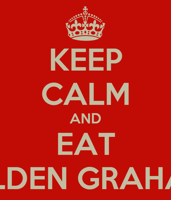 KEEP CALM AND EAT GOLDEN GRAHAMS