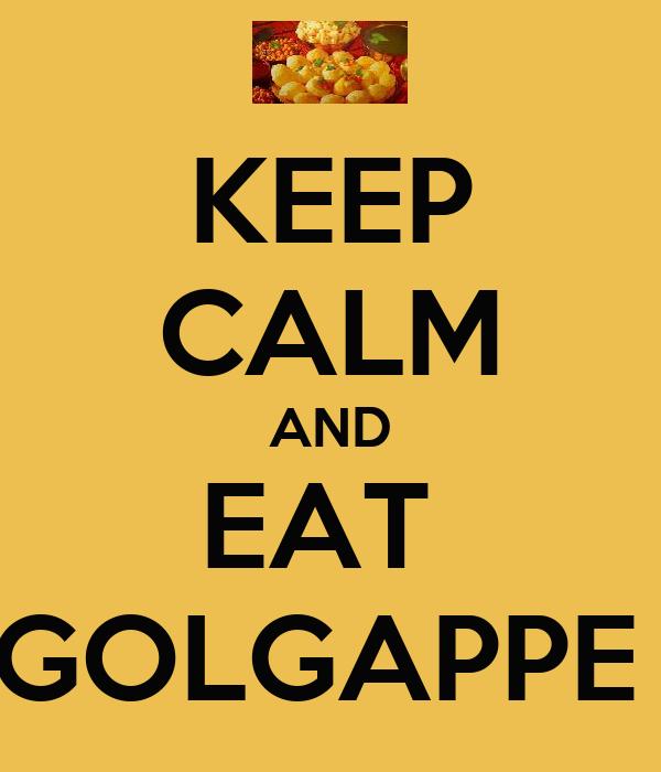 KEEP CALM AND EAT  GOLGAPPE