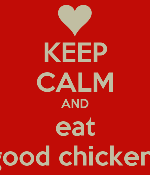 KEEP CALM AND eat good chicken