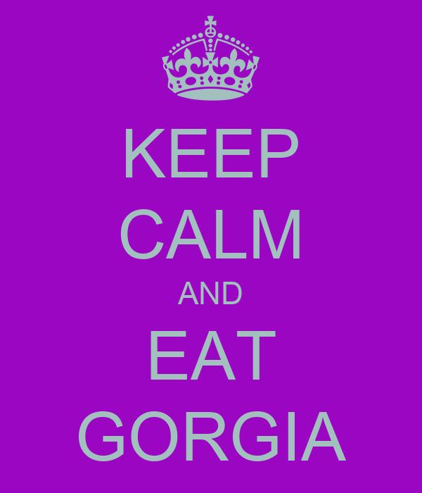 KEEP CALM AND EAT GORGIA