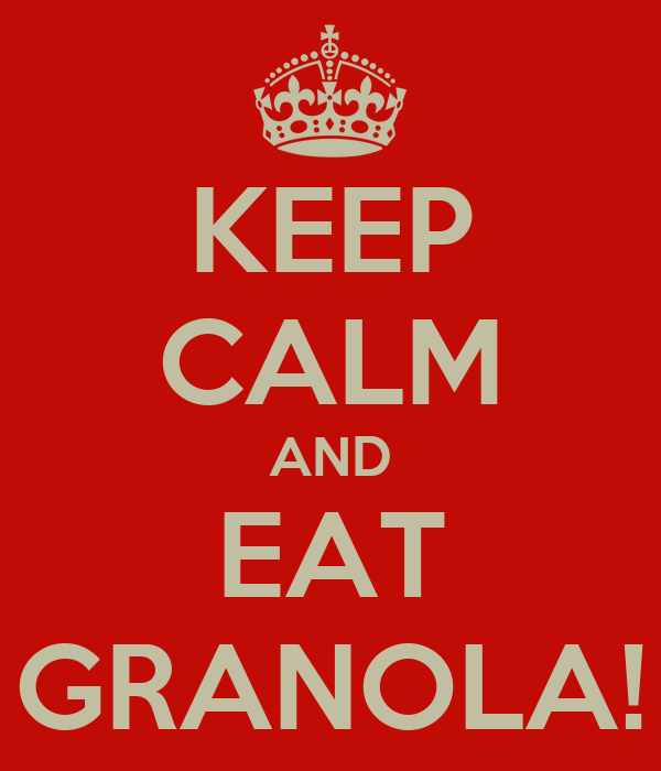 KEEP CALM AND EAT GRANOLA!
