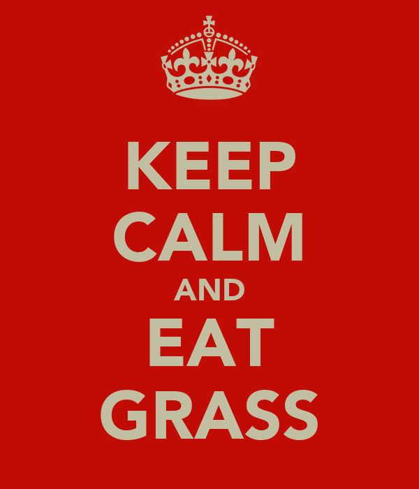 KEEP CALM AND EAT GRASS