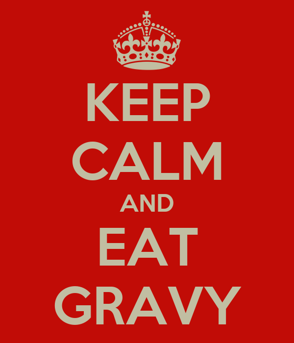KEEP CALM AND EAT GRAVY