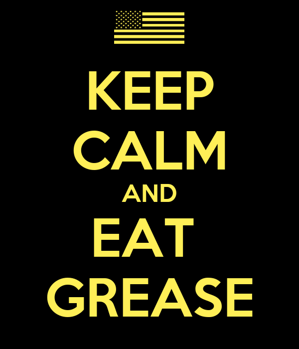 KEEP CALM AND EAT  GREASE