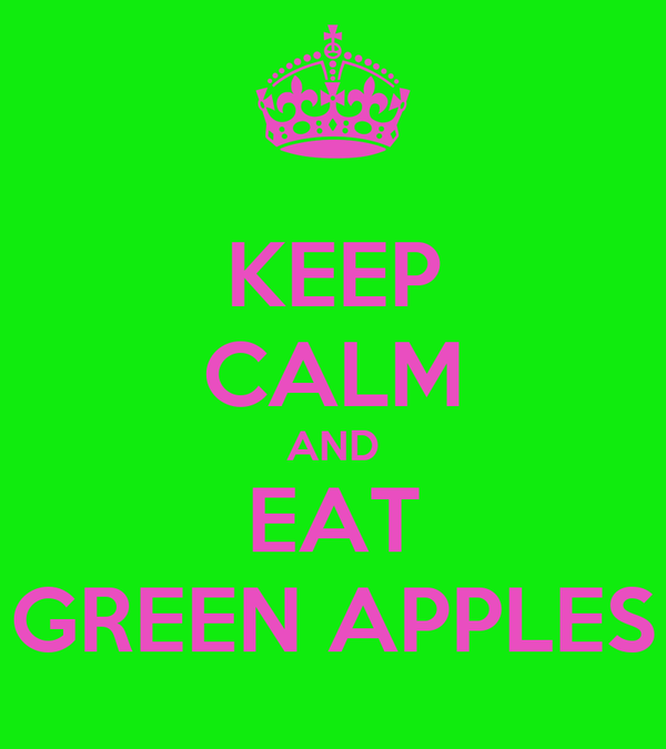 KEEP CALM AND EAT GREEN APPLES