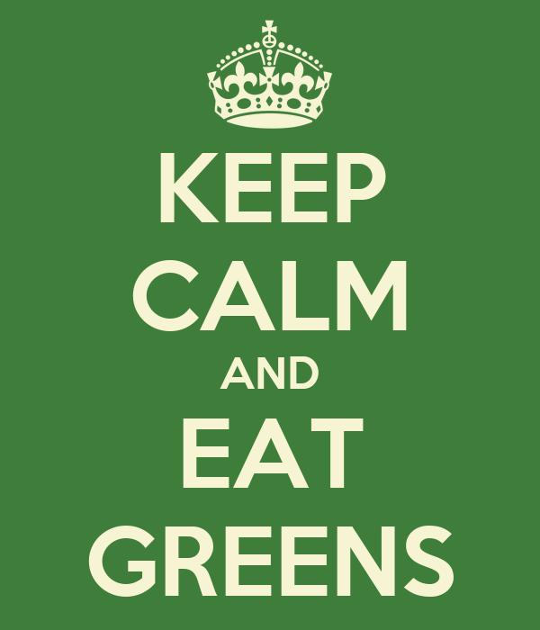 KEEP CALM AND EAT GREENS