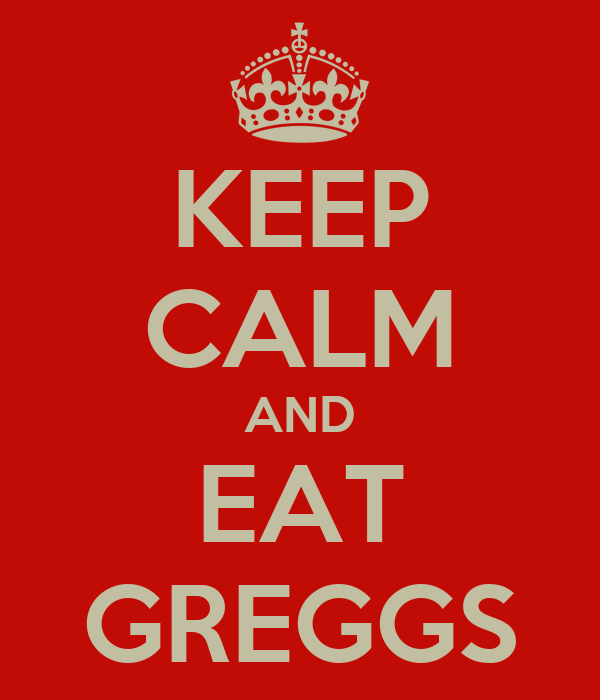 KEEP CALM AND EAT GREGGS