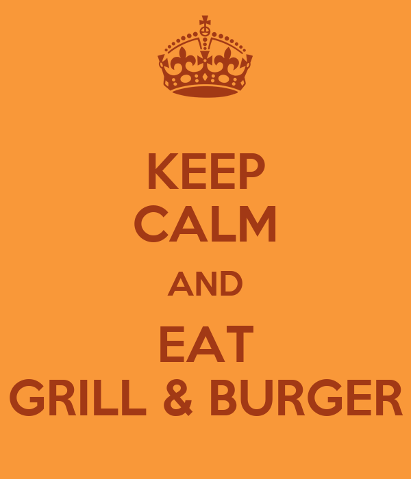 KEEP CALM AND EAT GRILL & BURGER