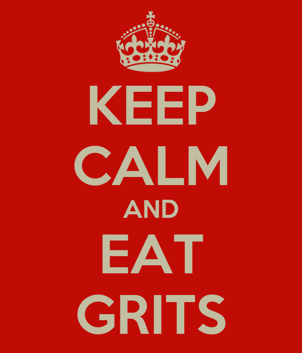 KEEP CALM AND EAT GRITS