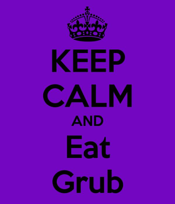 KEEP CALM AND Eat Grub