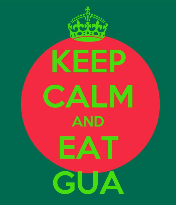 KEEP CALM AND EAT GUA