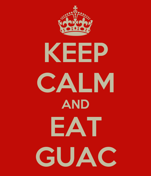KEEP CALM AND EAT GUAC