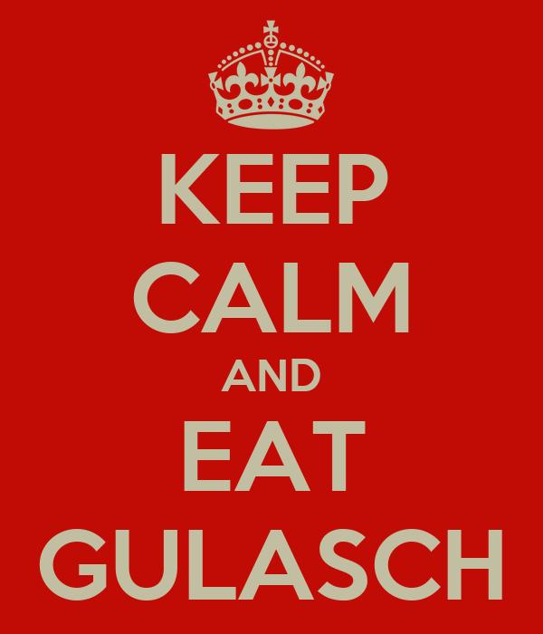 KEEP CALM AND EAT GULASCH