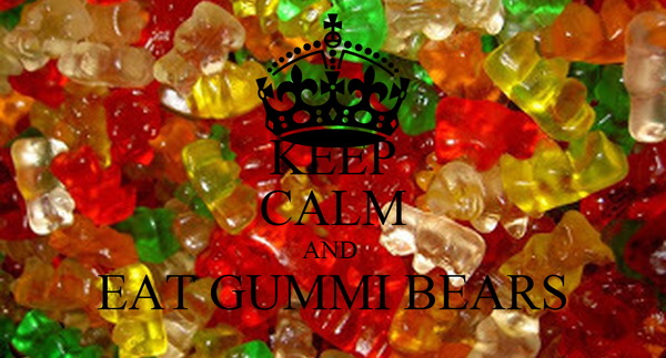 KEEP CALM AND  EAT GUMMI BEARS