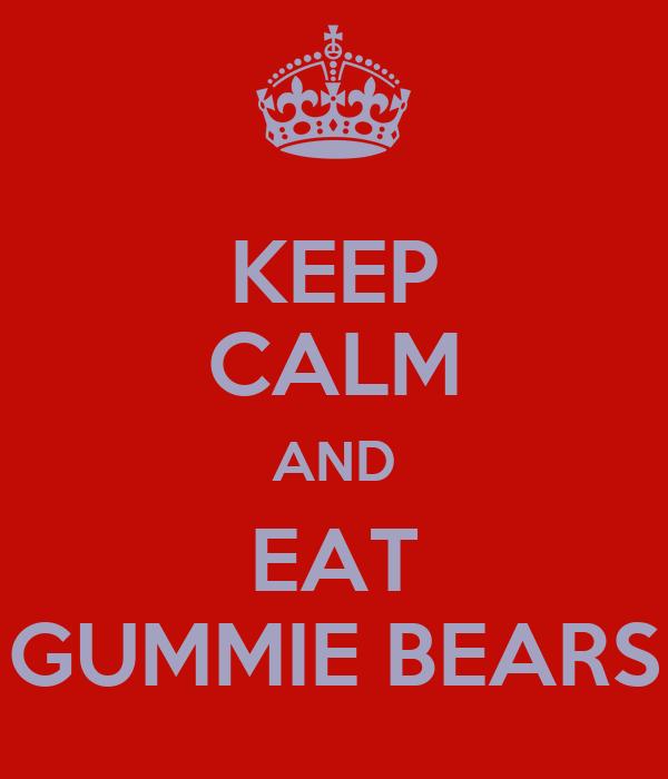 KEEP CALM AND EAT GUMMIE BEARS