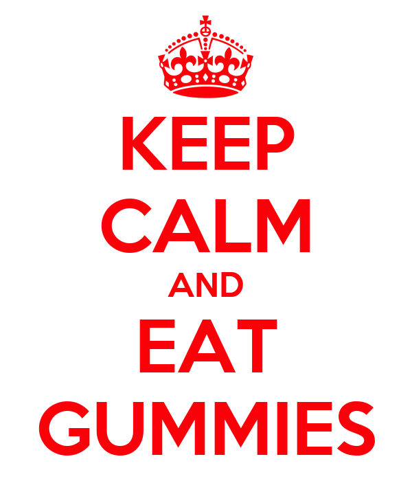 KEEP CALM AND EAT GUMMIES