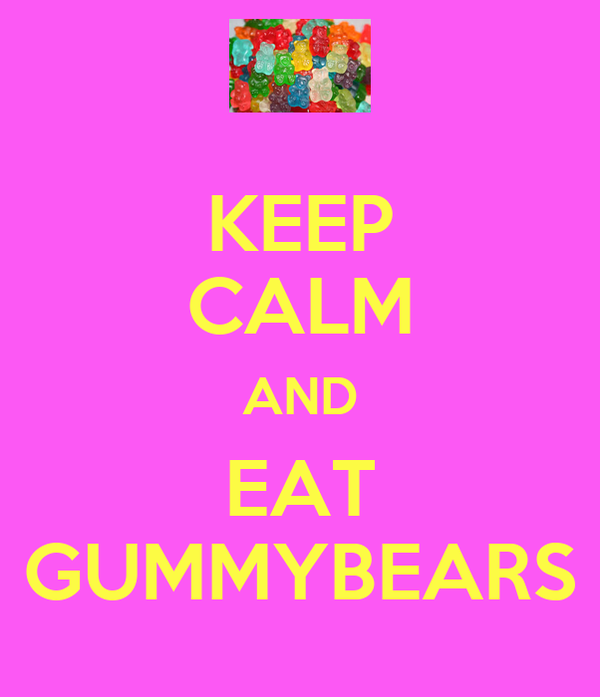 KEEP CALM AND EAT GUMMYBEARS
