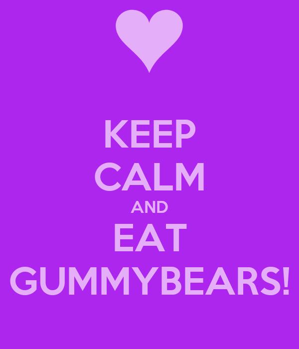 KEEP CALM AND EAT GUMMYBEARS!