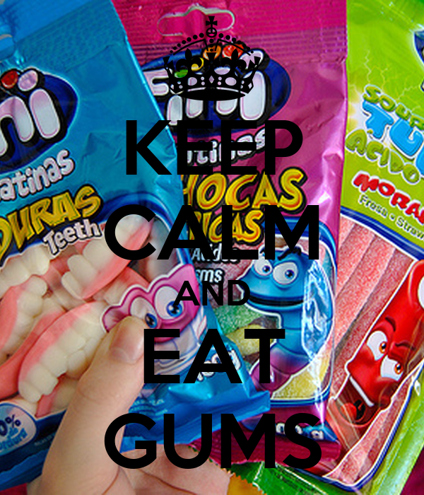 KEEP CALM AND EAT GUMS