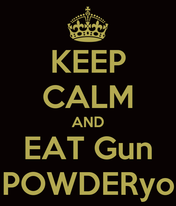 KEEP CALM AND EAT Gun POWDERyo