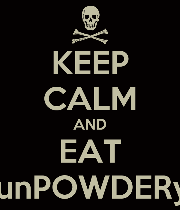 KEEP CALM AND EAT GunPOWDERyo