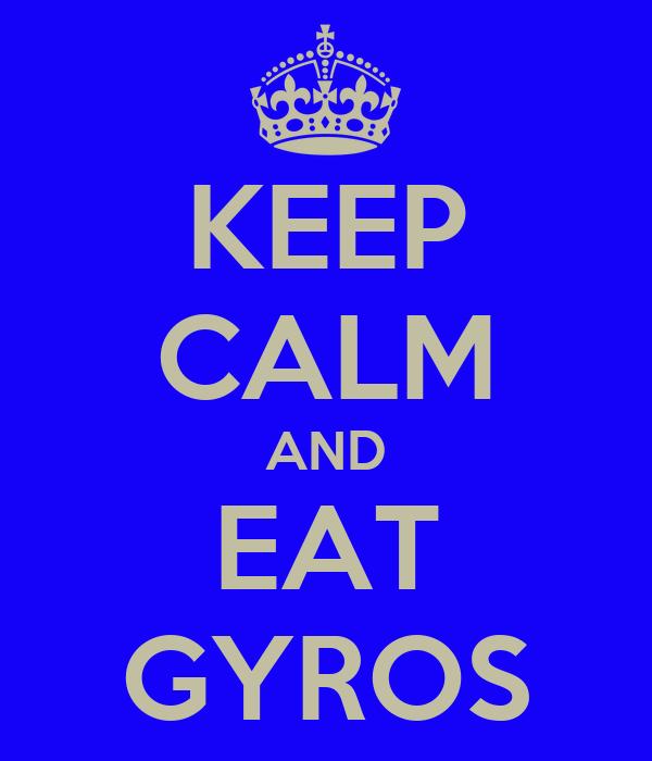 KEEP CALM AND EAT GYROS