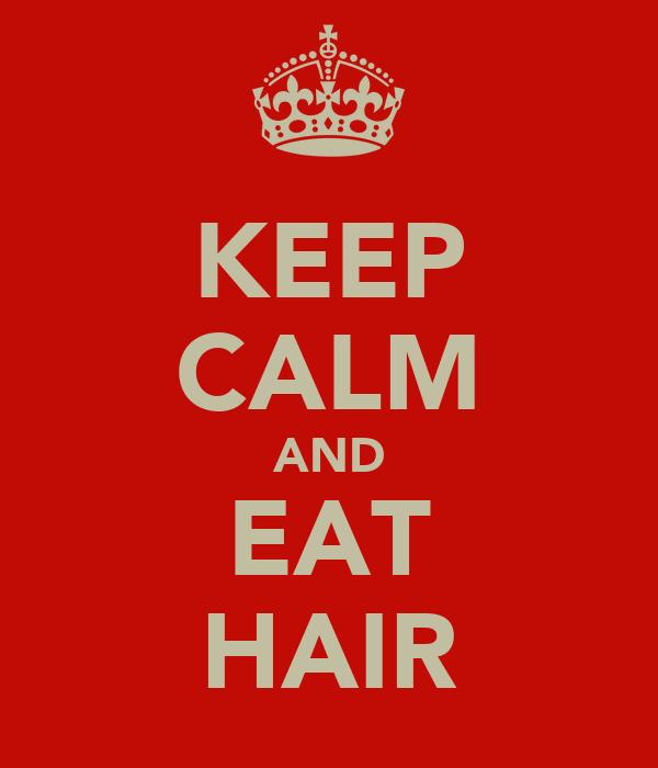 KEEP CALM AND EAT HAIR