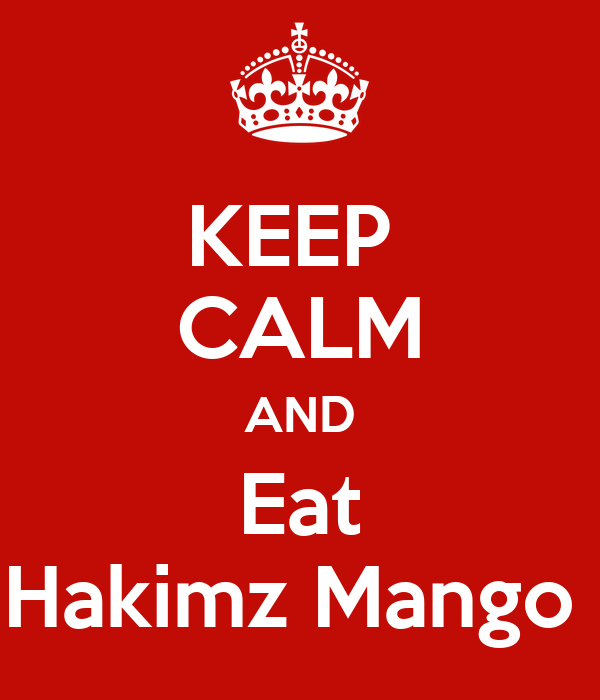 KEEP  CALM AND Eat Hakimz Mango