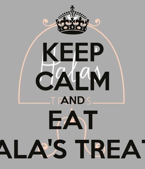 KEEP CALM AND EAT HALA'S TREATS