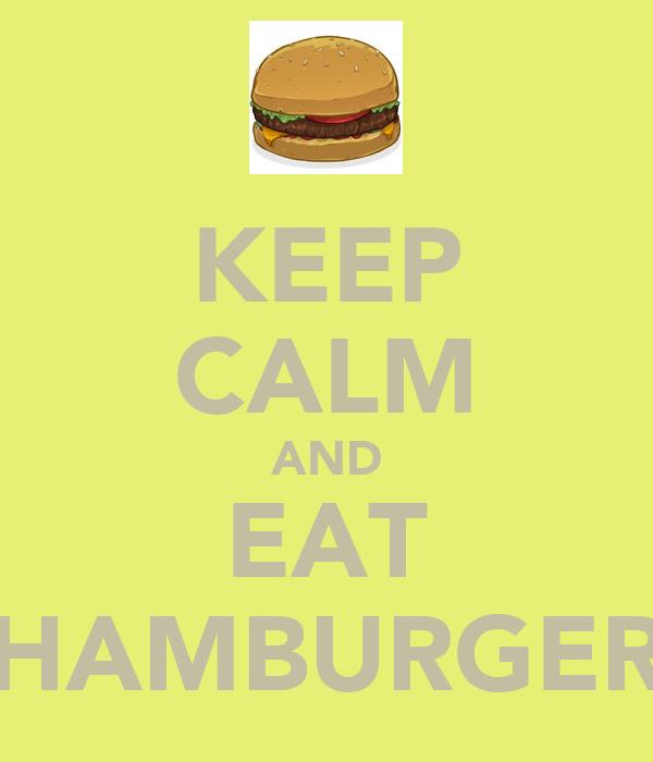 KEEP CALM AND EAT HAMBURGER