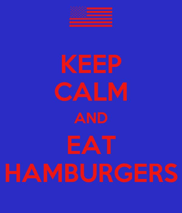 KEEP CALM AND EAT HAMBURGERS