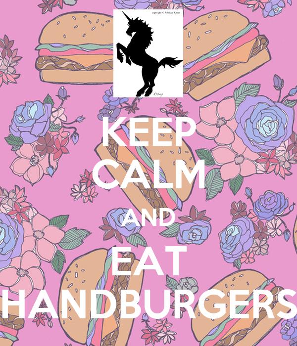 KEEP CALM AND EAT HANDBURGERS