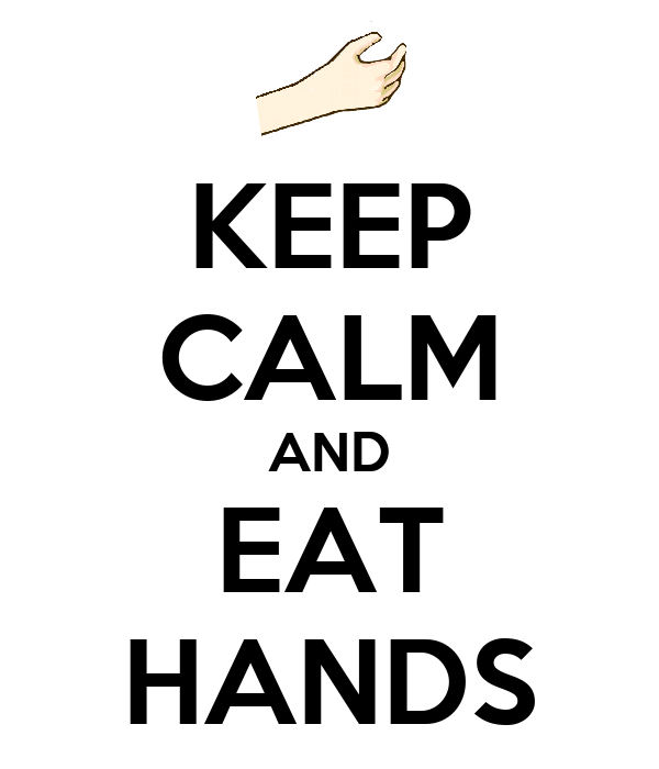 KEEP CALM AND EAT HANDS