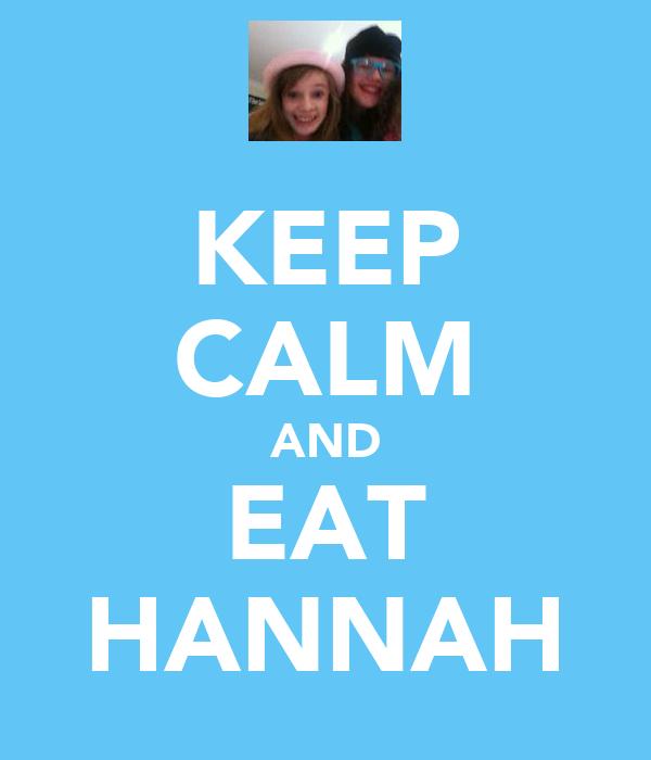 KEEP CALM AND EAT HANNAH
